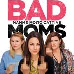 locandina Bad Moms - Mamme molto cattive