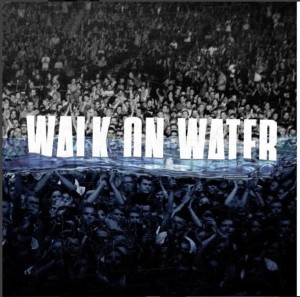 "WALK ON WATER""."